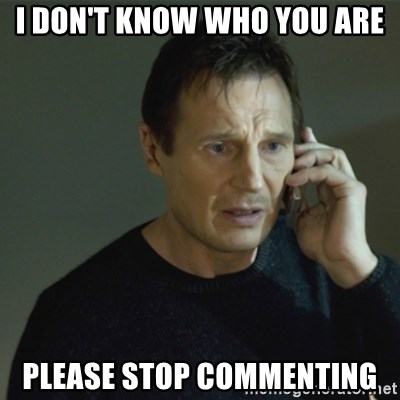 I don't know who you are... - I don't know who you are Please stop commenting