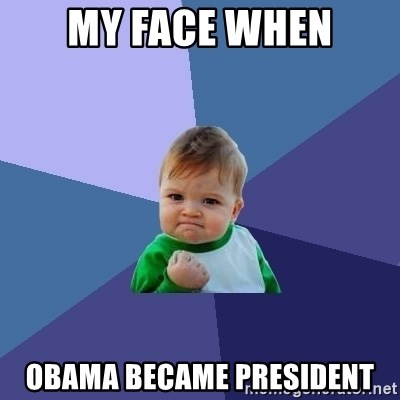 Success Kid - My face when Obama became president