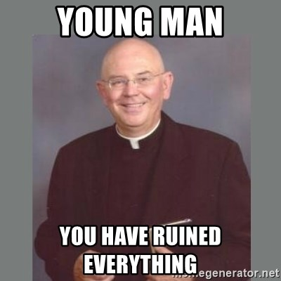 The Non-Molesting Priest - Young man You have ruined everything