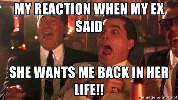 MY REACTION WHEN MY EX SAID SHE WANTS ME BACK IN HER LIFE