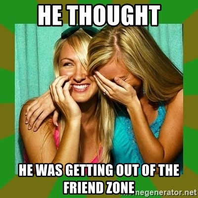 Laughing Girls  - he thought he was getting out of the friend zone