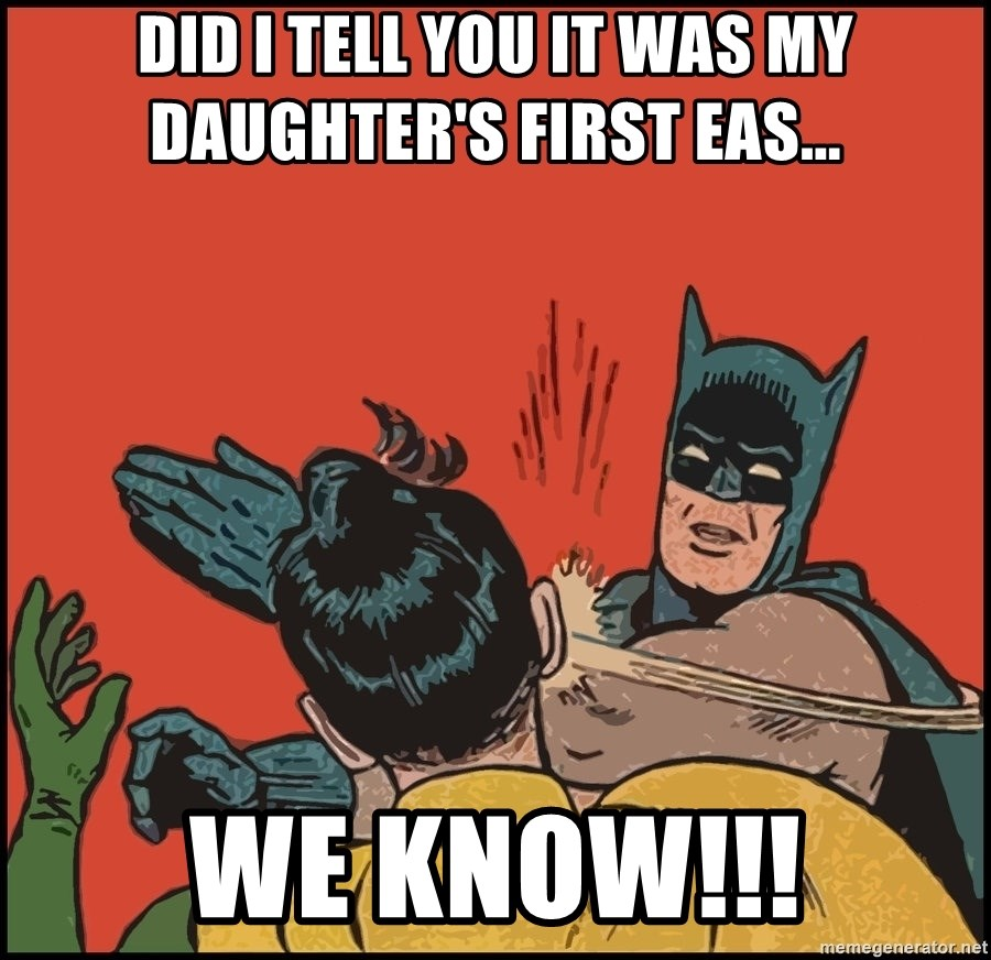 Batman slaps robin 2 - Did I tell you it was my daughter's first eas... We know!!!
