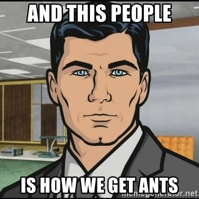 Archer - And this people is how we get ants