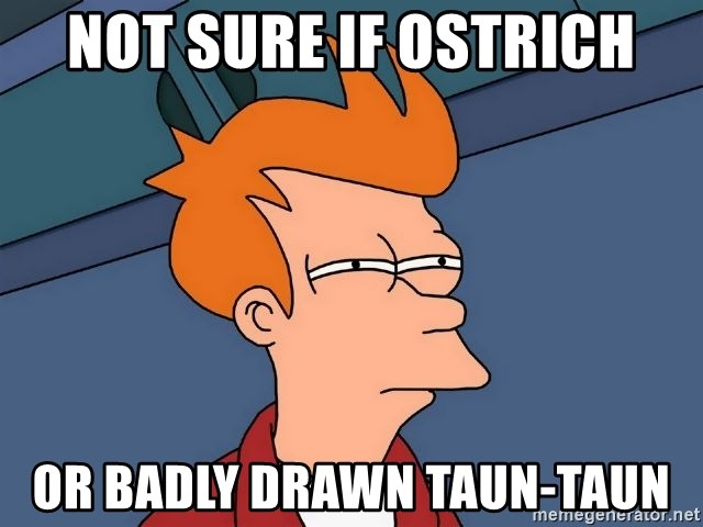 Futurama Fry - NOT SURE IF OSTRICH OR BADLY DRAWN TAUN-TAUN