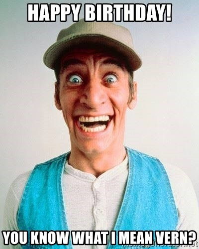 ernest p worrell - Happy Birthday! you know what I mean Vern?