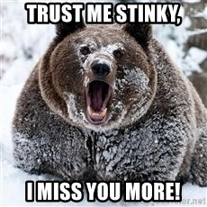 Cocaine Bear - trust me stinky, I miss you more!