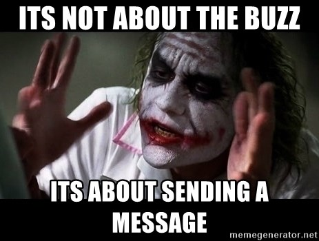 joker mind loss - Its not about the buzz Its about sending a message