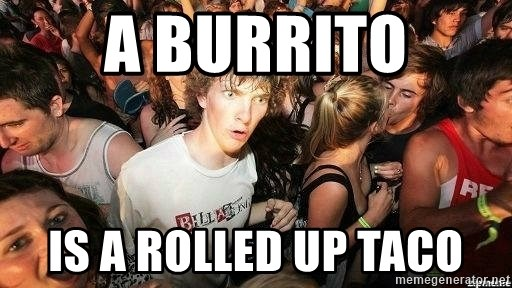 -Sudden Clarity Clarence - A burrito Is a rolled up taco