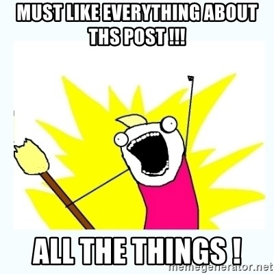 All the things - Must like EVERYTHING ABOUT THS POST !!! ALL the things !