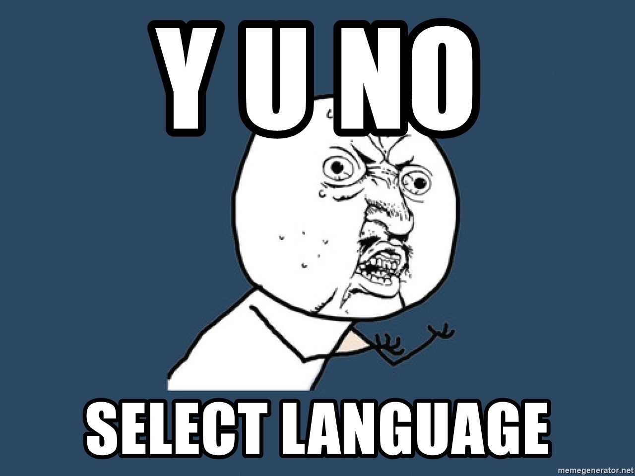 Y U No - Y U No Select Language