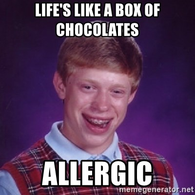 Bad Luck Brian - Life's like a box of chocolates Allergic