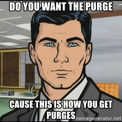 Archer - DO YOU WANT THE PURGE CAUSE THIS IS HOW YOU GET PURGES
