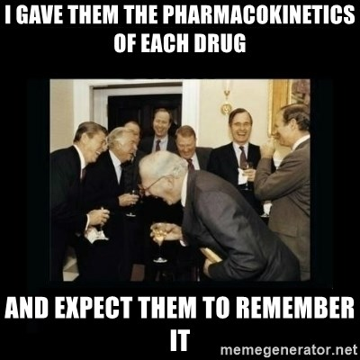 Rich Men Laughing - I gave them the pharmacokinetics of each drug and expect them to remember it