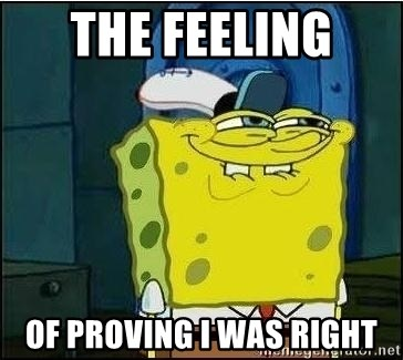 Spongebob Face - The feeling  Of proving I was right