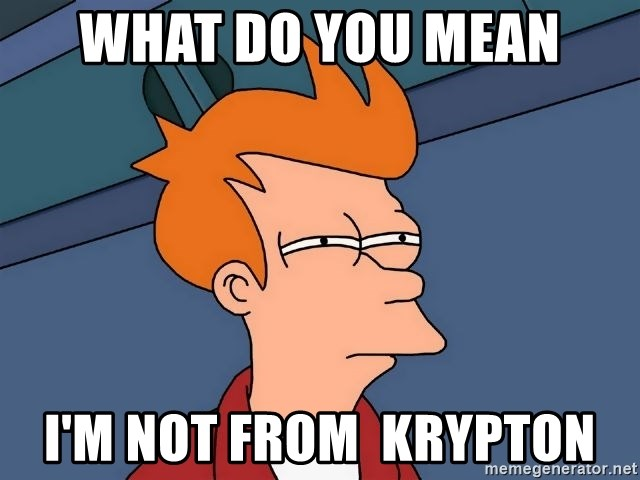 Futurama Fry - WHAT DO YOU MEAN I'M NOT FROM  KRYPTON
