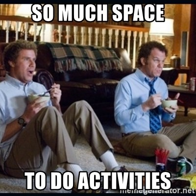 So Much Space To Do Activities Step Brothers Meme Generator