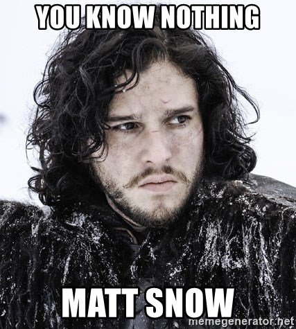 John Snow Game of Thrones  - You know nothing Matt snow
