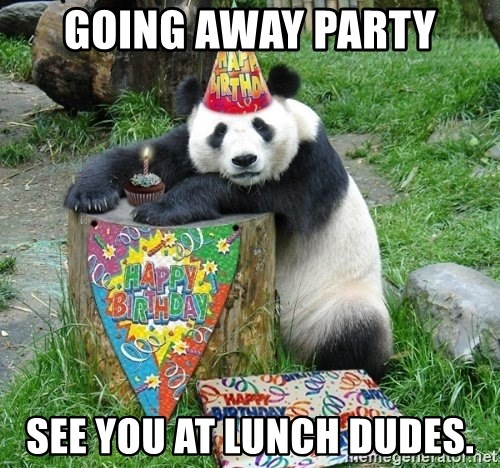 Going Away Party See You At Lunch Dudes Happy Birthday Panda