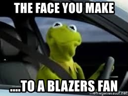 kermit the frog in car - the face you make ....to a blazers fan