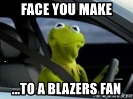 kermit the frog in car - face you make ...to a Blazers fan