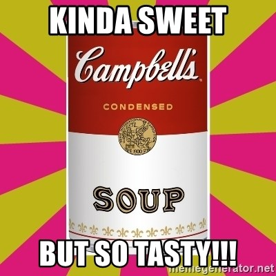 College Campbells Soup Can - Kinda Sweet But so tasty!!!