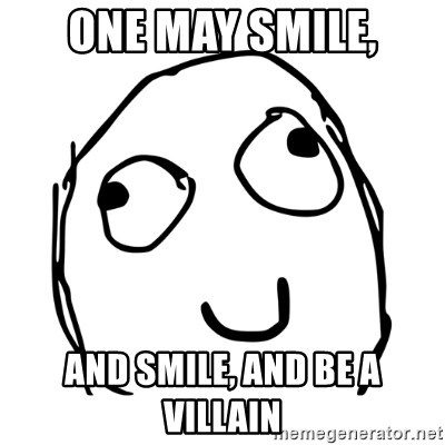 One May Smile And Smile And Be A Villain Smiley Derp Meme