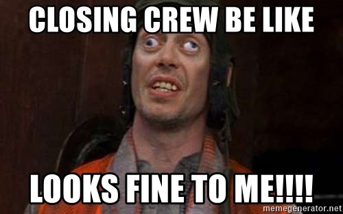Crazy Eyes Steve - Closing crew be like Looks fine to me!!!!