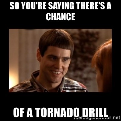 Lloyd-So you're saying there's a chance! - So you're saying there's a chance of a tornado drill
