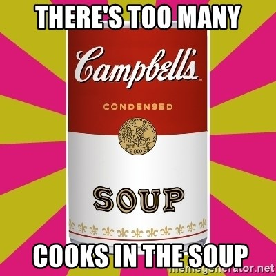 College Campbells Soup Can - There's too Many  cooks in the soup