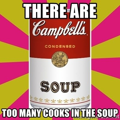 College Campbells Soup Can - There are  Too Many cooks in the soup