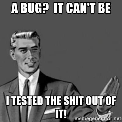 Correction Guy - a bUG?  iT CAN'T BE i tESTED THE SH!T OUT OF IT!