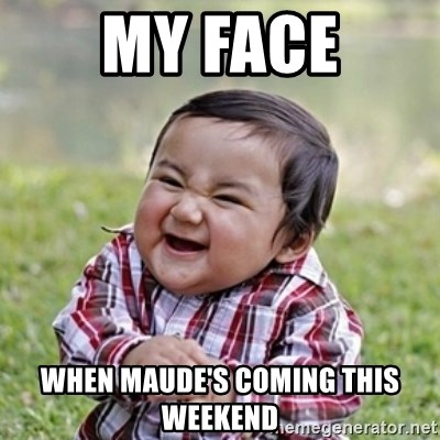 evil toddler kid2 - my face when maude's coming this weekend