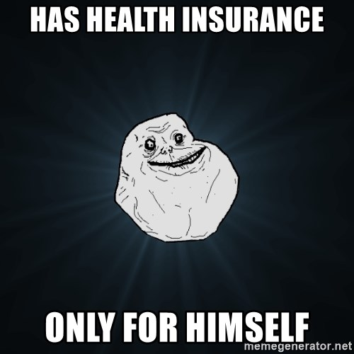 Forever Alone - Has health insurance only for himself