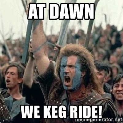 Brave Heart Freedom - At Dawn We Keg Ride!