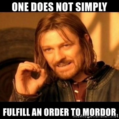 Does not simply walk into mordor Boromir  - One does not simply fulfill an order to mordor