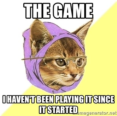 Hipster Kitty - The Game  I haven't been playing it since it started