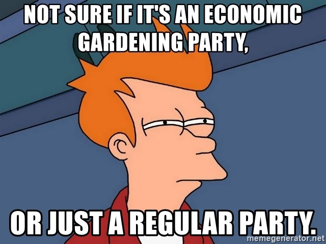 Futurama Fry - Not sure if it's an economic gardening party,  Or just a regular party.
