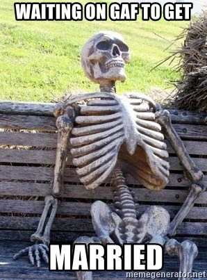 Waiting Skeleton - waiting on gaf to get  married