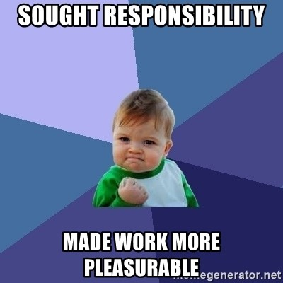 Success Kid - Sought responsibility made work more pleasurable