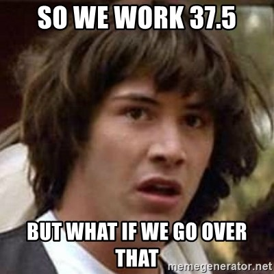 Conspiracy Keanu - So we work 37.5 but what if we go over that