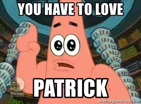 Patrick Says - You have to love Patrick