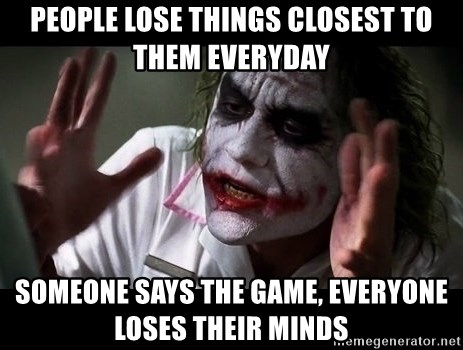 joker mind loss - People lose things closest to them everyday someone says the game, everyone loses their minds