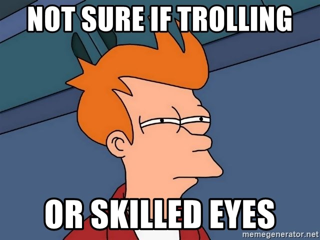 Futurama Fry - Not sure if trolling or skilled eyes