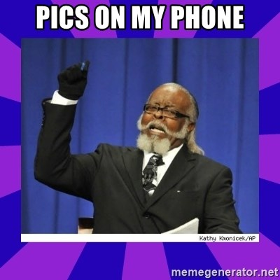 the amount of is too damn high - Pics on my phone