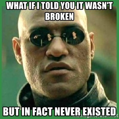 Matrix Morpheus - What if I told you it wasn't broken but in fact never existed