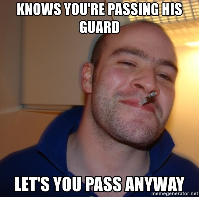 Good Guy Greg - knows you're passing his guard let's you pass anyway