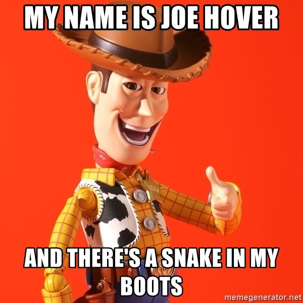 my name is joe hover and there's a snake in my boots - Perv