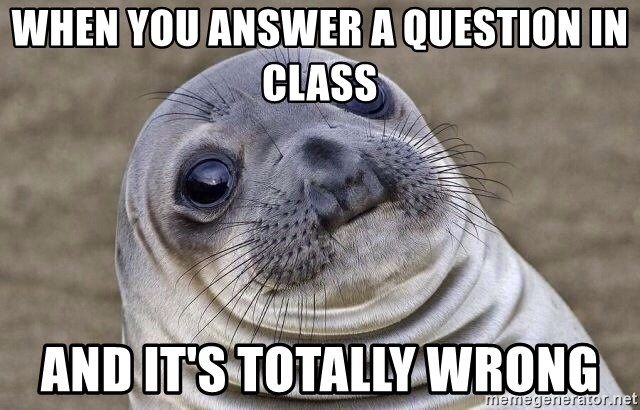 Awkward Seal - when you answer a question in class and it's totally wrong
