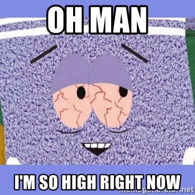 Towelie - Oh man I'm so high right now
