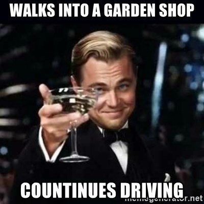 Gatsby Gatsby - Walks into a garden shop countinues driving